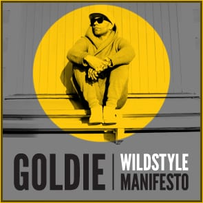 Goldie: The Wildstyle Manifesto