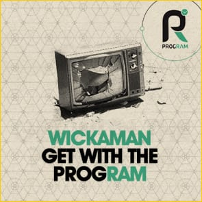 Wickaman: Get With The Program!