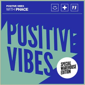 Positive Vibes: Phace…. Special warehouse edition!
