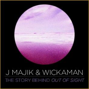 J Majik & Wickaman: The Story Behind Out Of Sight