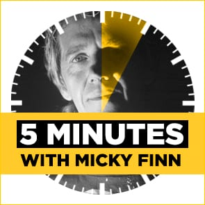 Five Minutes With: Micky Finn