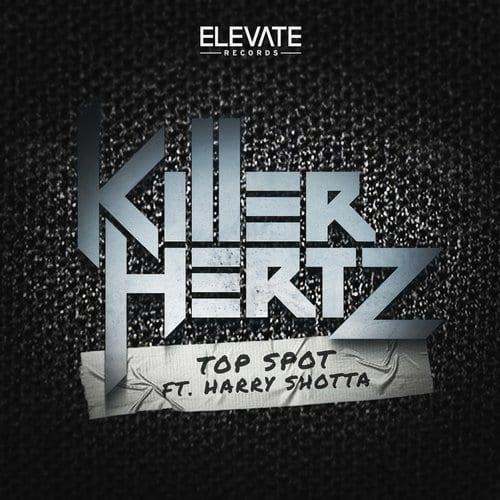 Killer Hertz – Top Spot Feat. Harry Shotta