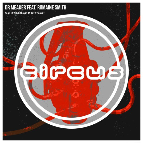 Dr Meaker – Remedy (ft. Romaine Smith) (Serum & Dr Meaker Remix)